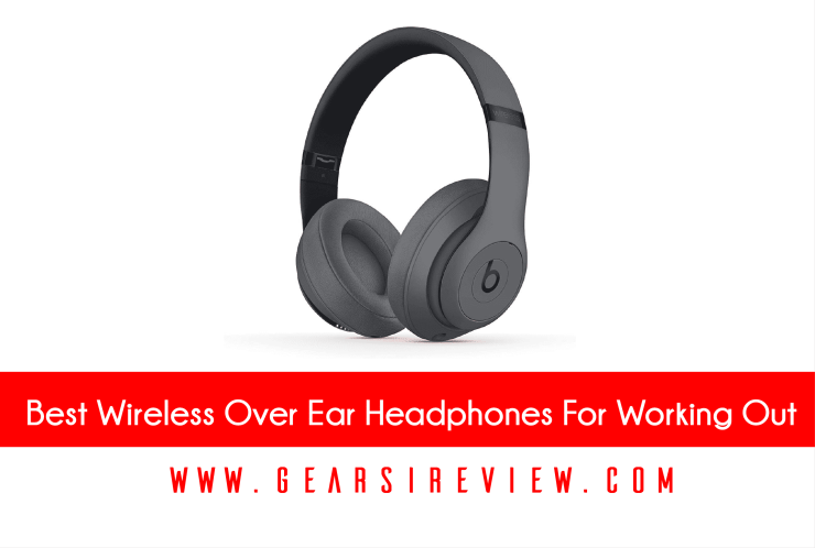 Best Wireless Over Ear Headphones For Working Out