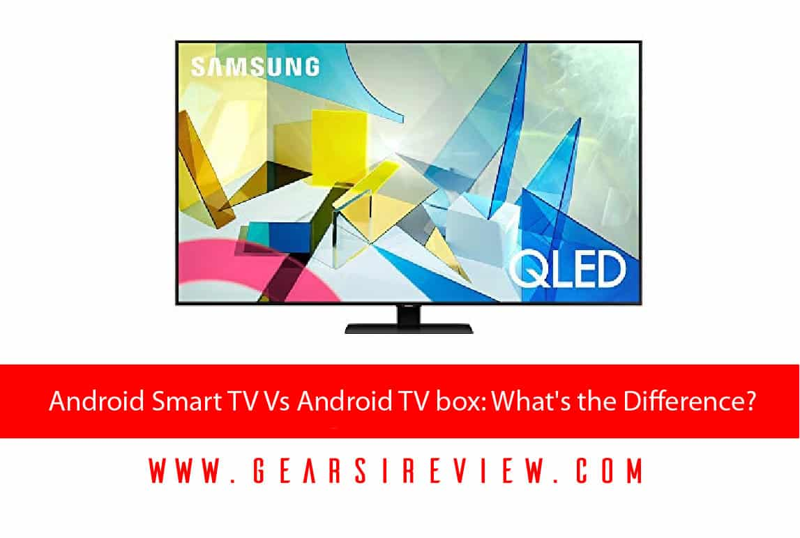 Android Smart TV Vs Android TV box