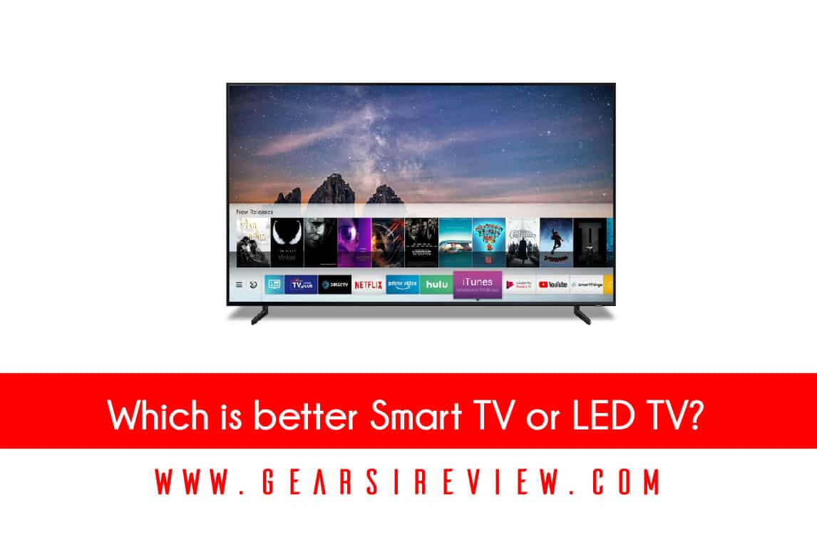 Which is better Smart TV or LED TV